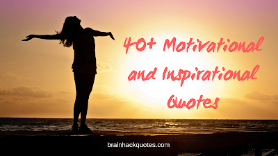 40+ Motivational and Inspirational Quotes - Brain Hack Quotes