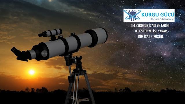 Teleskobun İcadı ve Tarihi: Teleskop Ne İşe Yarar, Kim İcat Etti - Kurgu Gücü