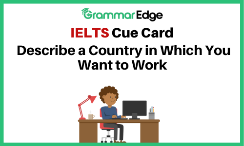 IELTS Cue Card- A Country in Which You Want to Work