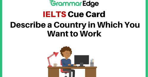 ielts cue card a country in which you want to work