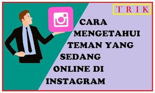 Trik Melihat Teman yang Sedang Online di Instagram