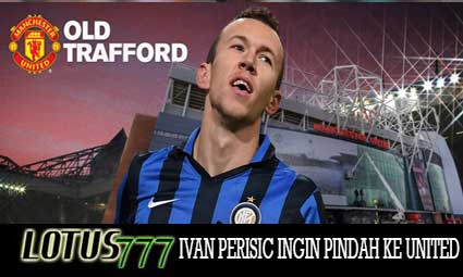 IVAN PERISIC INGIN PINDAH KE UNITED