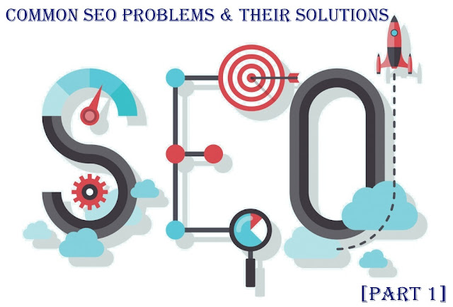 Common SEO Problems & Their Solutions [Part 1]