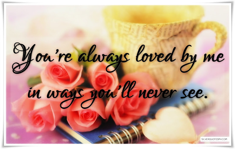 You're Always Loved By Me In Ways You'll Never See, Picture Quotes, Love Quotes, Sad Quotes, Sweet Quotes, Birthday Quotes, Friendship Quotes, Inspirational Quotes, Tagalog Quotes