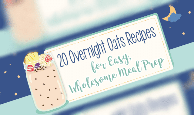 20 Overnight Oats Recipes For Easy Wholesome Meal Prep