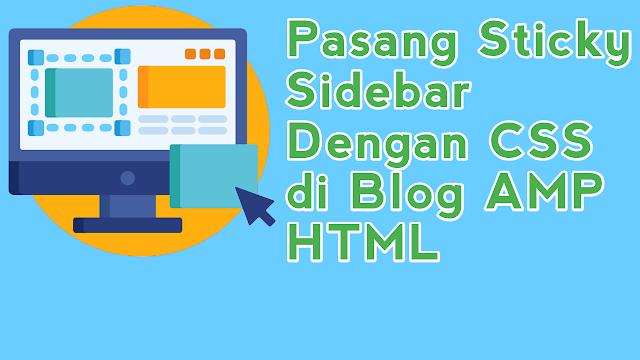 Cara Pasang Sticky Sidebar Dengan CSS Pada Blog AMP HTML