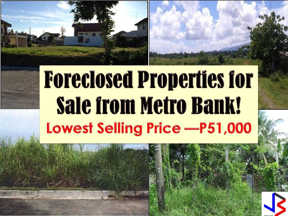 Are you looking for bankruptcy house or foreclosed house to buy for your family or for investment? Metrobank has many acquired properties for sale in their foreclosure auction.   In real estate foreclosure listings below from Metrobank, you can find foreclosed homes or house and lot, vacant lot and any other properties. If you are lucky enough, you may acquire one of this properties at a cheap price compared to those in the market!  Note: Jbsolis.com is not affiliated with Metrobank and this post is not a sponsored. All information below is for general purpose only. If you are interested in any of these properties, contact directly with the bank's branches in your area or in contact info listed in this post. Any transaction you entered towards the bank or any of its broker is at your own risk and account.