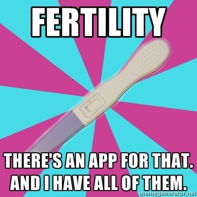 Fertility. There's an app for that. And I have all of them. Funny infertility humor