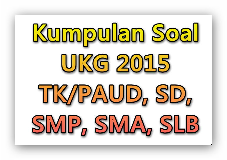 Kumpulan Soal Ukg 2015 Tk Paud Sd Smp Sma Slb Info Guru