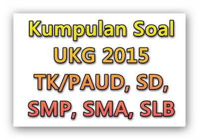 Kumpulan Soal UKG 2015 TK/PAUD, SD, SMP, SMA, SLB