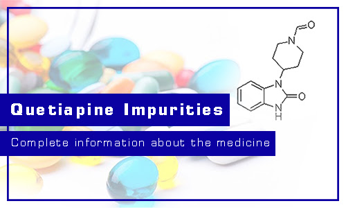 Quetiapine impurities-Complete information about the medicine
