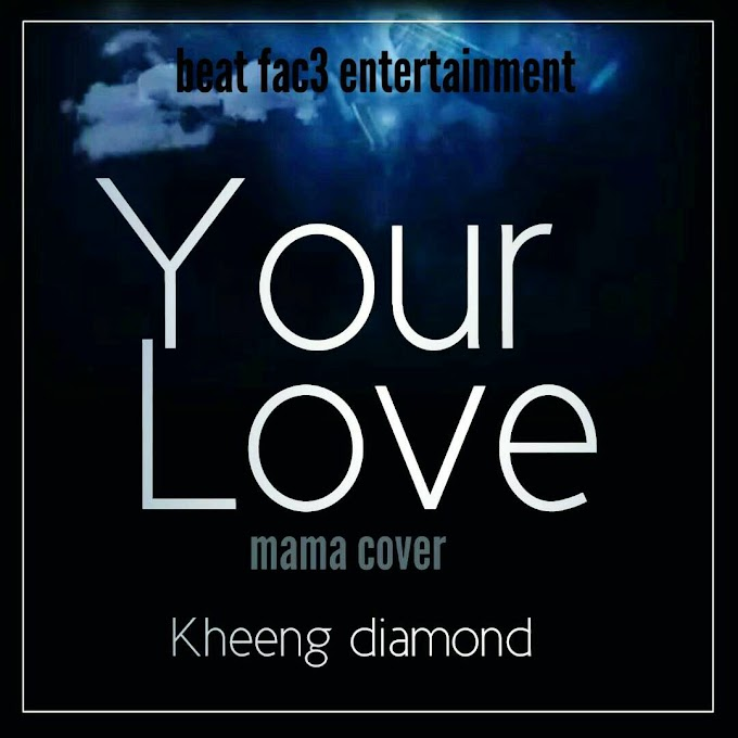 Music: Kheeng Diamond - Your Love (Mama Cover)