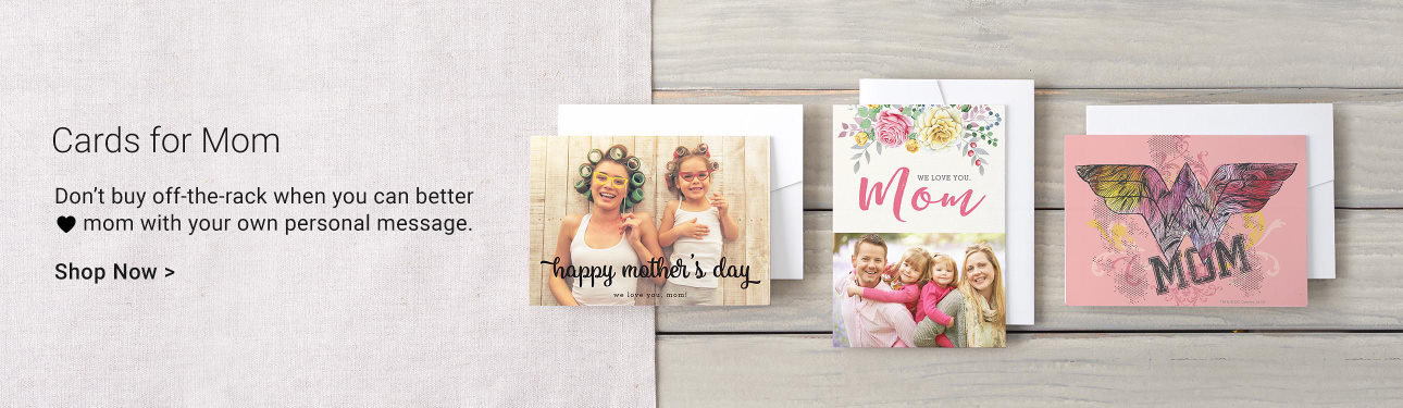 Cards for Mom - Don't buy off-the-rack when you can better love mom with your own personal message