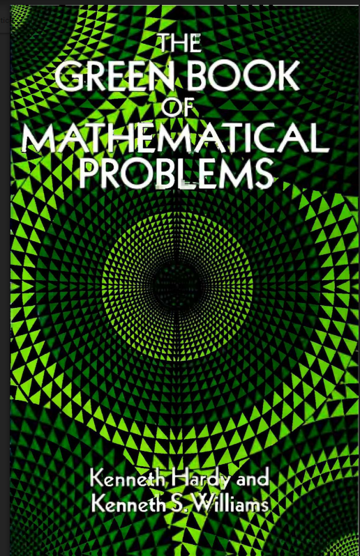 The Green Book of Mathematical Problems By Kenneth Hardy and Kenneth S Williams