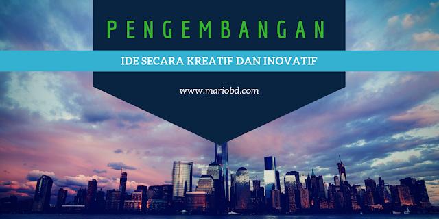 Pengembangan Ide Secara Kreatif Dan Inovatif - Mario Bd