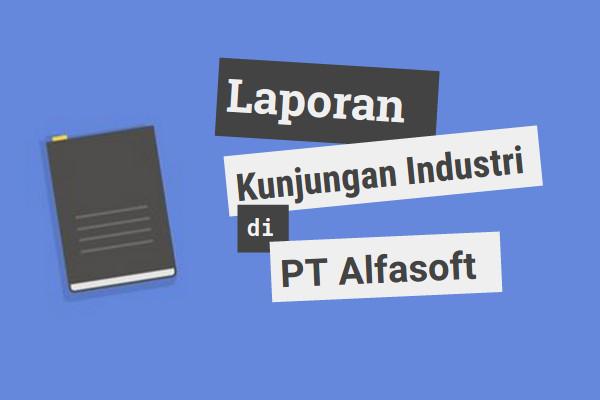 Laporan kunjungan industri di PT Alfasoft  | iosinetes.blogspot.com