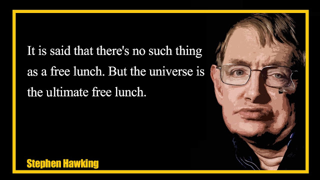 It is said that there's no such thing as a free lunch Stephen Hawking quotes
