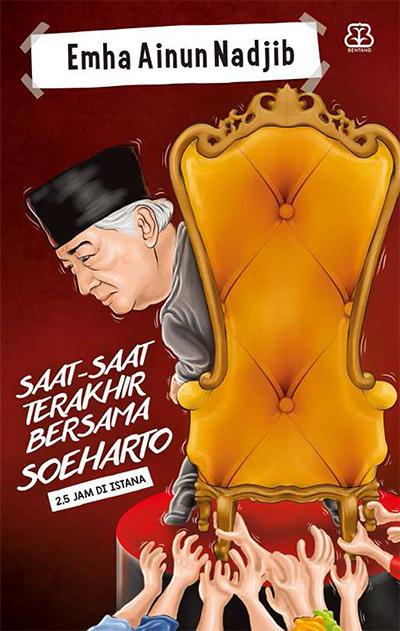 Saat-Saat Terakhir Bersama Soeharto  Penulis Emha Ainun Nadjib