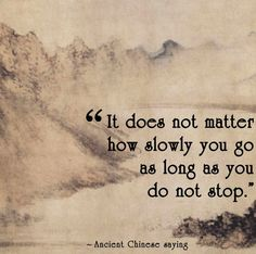 It does not matter how slowly you go as long as you do not stop - 10 Chinese Proverbs that Will Upgrade Your Perspective