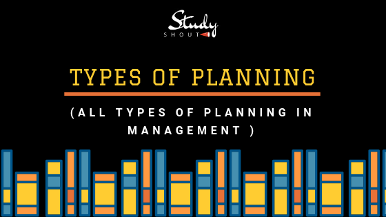 Planning function of management includes different Types of Planning in Management - StudyShout