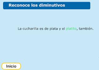 http://www.primerodecarlos.com/TERCERO_PRIMARIA/febrero/Unidad8/lengua/actividades/diminutivos_aumentativos/indice.swf