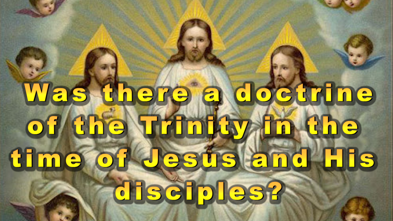 Was there a doctrine of the Trinity in the time of Jesus and His disciples?
