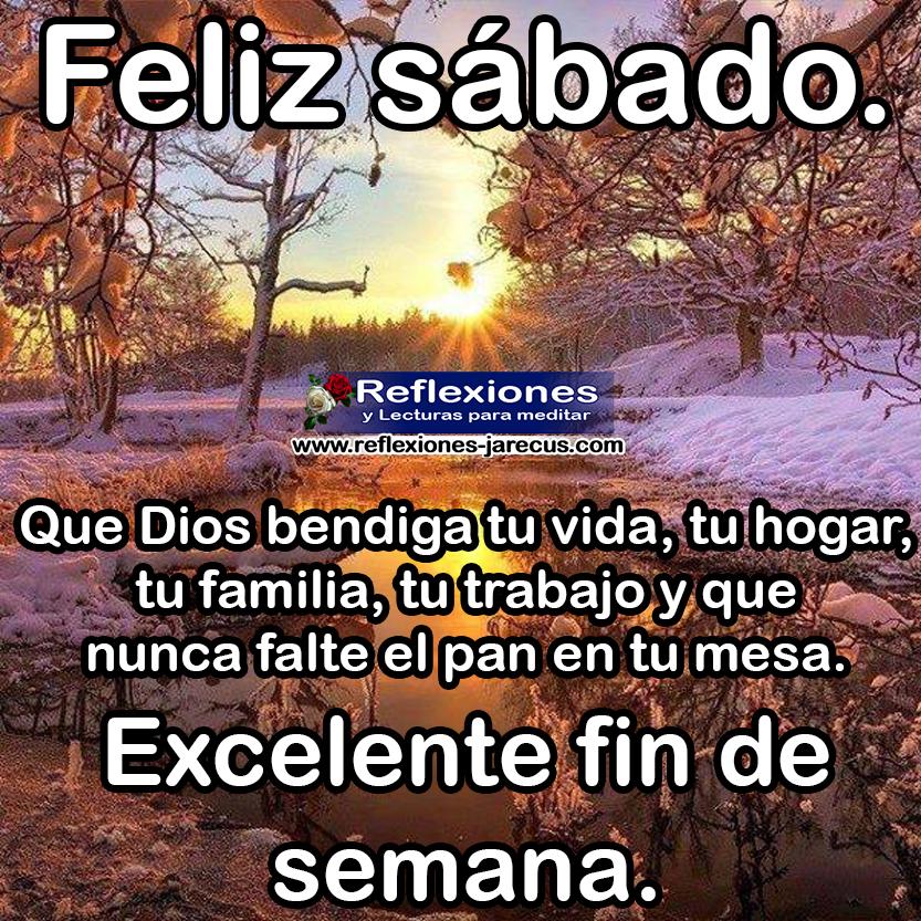 Feliz sábado, que Dios bendiga tu vida, tu hogar, tu familia, tu trabajo y que nunca falte el pan de tu mesa. Excelente fin de semana.