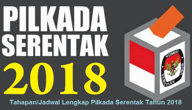Tahapan/Jadwal Lengkap Pilkada Serentak Tahun 2018