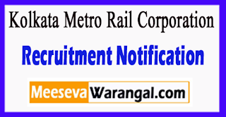 KMRC Kolkata Metro Rail Corporation Recruitment Notification 2017 Last Date 22-07-2017