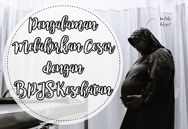 Ibu Echa melahirkan cesar pakai BPJS kesehatan