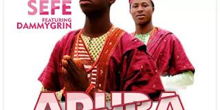 [Music] Sefe Ft Dammygrin 'Adura'  Prod. @Mr_Tee @Larryblaise