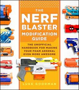 The Nerf Blaster Modification Guide by Luke Goodman