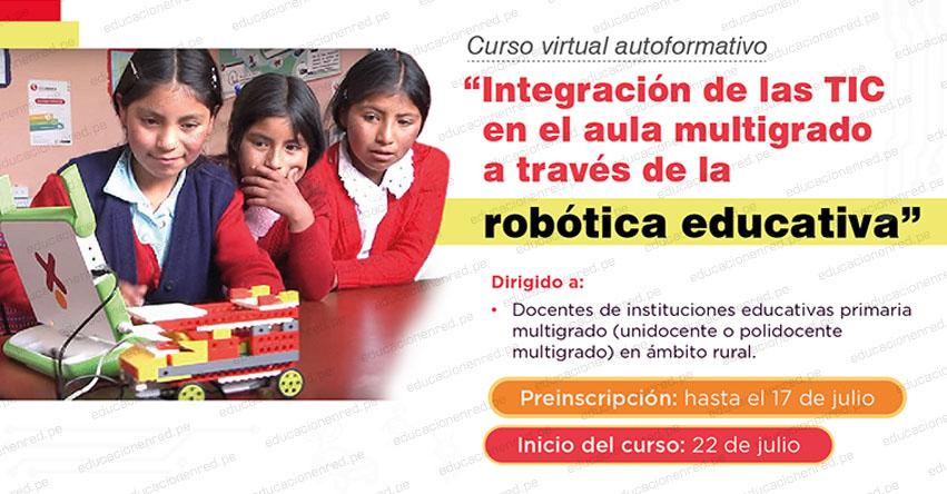 MINEDU: Curso virtual «Integración de las TIC en el aula multigrado a través de la robótica educativa» www.minedu.gob.pe