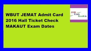 WBUT JEMAT Admit Card 2016 Hall Ticket Check MAKAUT Exam Dates