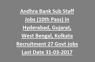 Andhra Bank Sub Staff Jobs (10th Pass) in Hyderabad, Gujarat, West Bengal, Kolkata Recruitment 27 Govt Jobs Last Date 31-03-2017