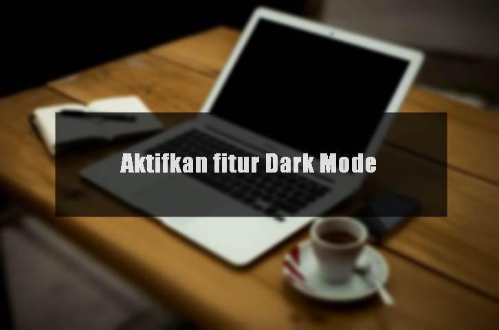 Cara Mengaktifkan Fitur Dark Mode (Mode Gelap) di Aplikasi dan Software Apapun (Android, PC, iOS)