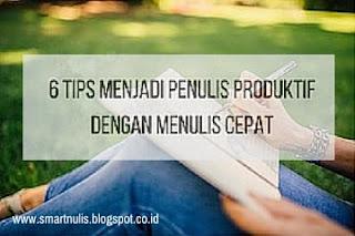 6 TIPS MENJADI PENULIS PRODUKTIF DENGAN MENULIS CEPAT