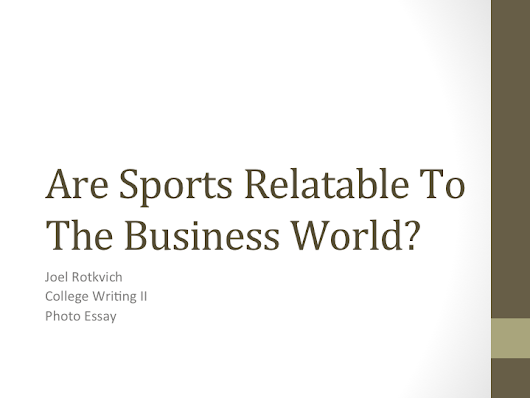 Narrative and Powerpoint on Are Sports Relatable To The Real World?