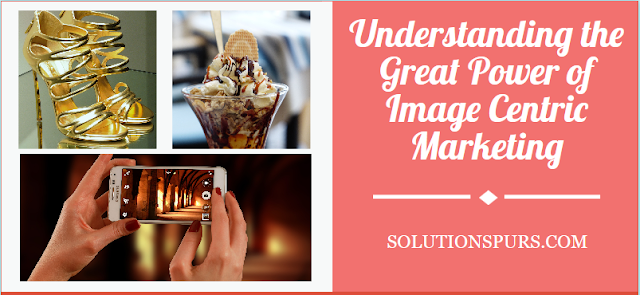 Understanding-the-Great-Power-of-Image-Centric-Marketing-to-Drive-Business-Growth.