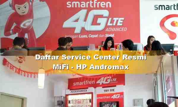 Tempat Service Resmi MiFi dan HP Andromax Smartfren di Indonesia