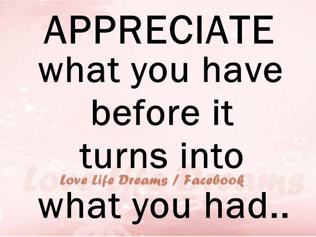 Appreciate What You Have Love Life Dream...