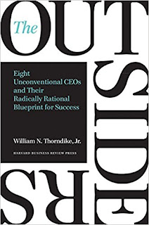The Outsiders: Eight Unconventional CEOs and Their Radically Rational Blueprint for Success, William Thorndike