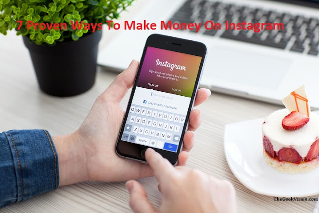 7 Proven Ways To Make Money On Instagram thegeekvision.com