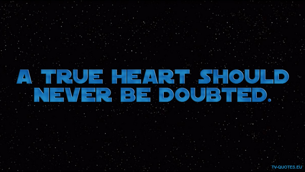 SWTCW - Quote - A true heart should never be doubted