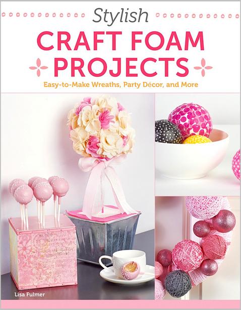 stylish craft foam projects book lisa fulmer