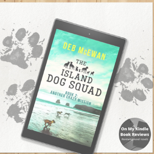 Read On My Kindle BR's review of THE ISLAND DOG SQUAD (BOOK 2: ANOTHER CRAZY MISSION) by Deb McEwan