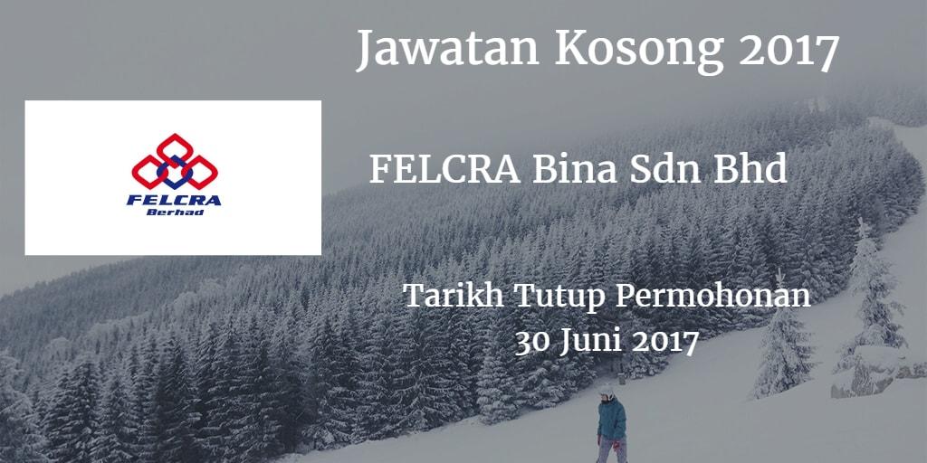 Jawatan Kosong FELCRA Bina Sdn Bhd 30 Juni 2017
