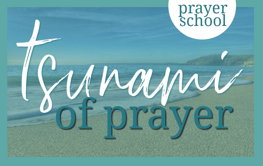 Stone Soup for Five: {Prayer School} a tsunami of prayer