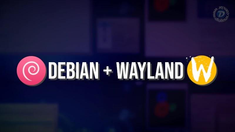 Debian 10 poderá vir com Wayland por padrão - Diolinux - O