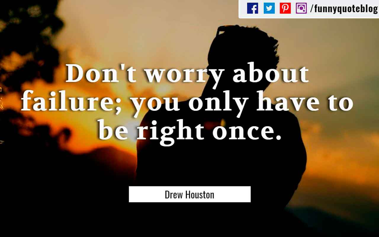 """Don't worry about failure; you only have to be right once."" ― Drew Houston Quote"